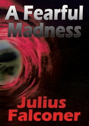 A Fearful Madness ebook by Julius Falconer