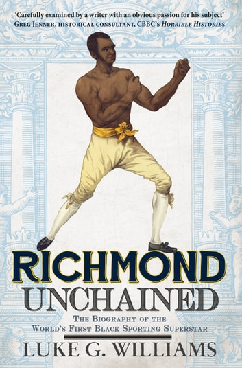 Richmond Unchained - The Biography of the World's First Black Sporting Superstar ebook by Luke G. Williams