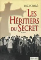 Les Héritiers du Secret ebook by Luc Soubré