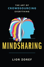 Mindsharing - The Art of Crowdsourcing Everything ebook by Lior Zoref