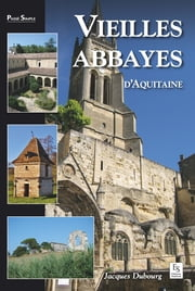 Vieilles abbayes d'Aquitaine ebook by Jacques Dubourg