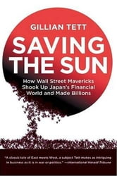 Saving the Sun - Japan's Financial Crisis and a Wall Stre ebook by Gillian Tett