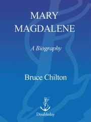 Mary Magdalene - A Biography ebook by Bruce Chilton