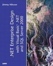 .NET Enterprise Design with Visual Basic .NET and SQL Server 2000 ebook by Nilsson, Jimmy