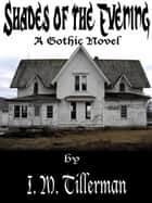 Shades of the Evening - A Gothic Novel ebook by I.M. Tillerman
