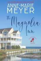 The Magnolia Inn - A Sweet, Small Town Story ebook by Anne-Marie Meyer
