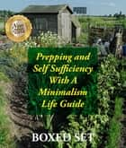 Prepping and Self Sufficiency With A Minimalism Life Guide - Prepping for Beginners and Survival Guides ebook by Speedy Publishing