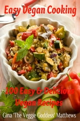 Easy Vegan Cooking: 100 Easy & Delicious Vegan Recipes ebook by Gina Matthews