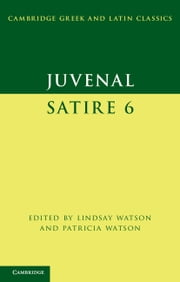 Juvenal: Satire 6 ebook by Juvenal,Lindsay Watson,Patricia Watson