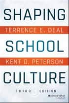 Shaping School Culture ebook by Terrence E. Deal, Kent D. Peterson