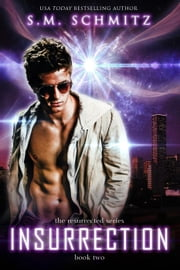Insurrection - Resurrected Series, #2 ebook by S. M. Schmitz