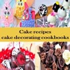 Cake recipes: cake decorating cookbooks mix cake recipes for cake making ebook by Cake recipes