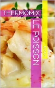 LE POISSON THERMOMIX - RECETTES TM31 TM 5 ebook by KIKKA