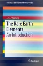 The Rare Earth Elements ebook by J.H.L. Voncken