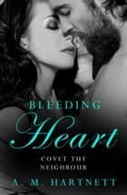 Bleeding Heart ebook by AM Hartnett