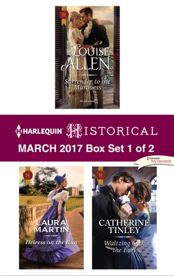 Harlequin Historical March 2017 - Box Set 1 of 2 - Surrender to the Marquess\Heiress on the Run\Waltzing with the Earl ebook by Louise Allen,Laura Martin,Catherine Tinley