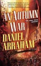 An Autumn War - The Long Price Quartet ebook by Daniel Abraham