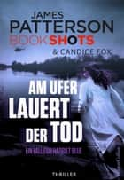 Am Ufer lauert der Tod - Packender Thriller vom Bestseller Autor der Alex Cross Romane ebook by James Patterson, Christina Rodriguez