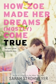 How Zoe Made Her Dreams (Mostly) Come True ebook by Sarah Strohmeyer
