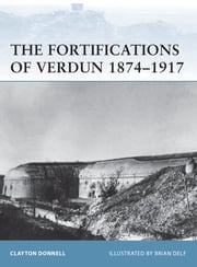 The Fortifications of Verdun 1874?1917 ebook by Clayton Donnell,Brian Delf