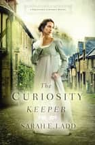 The Curiosity Keeper ebook by Sarah E. Ladd