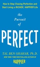 The Pursuit of Perfect: How to Stop Chasing Perfection and Start Living a Richer, Happier Life ebook by Tal Ben-Shahar