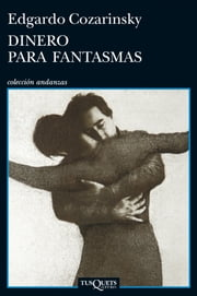 Dinero para fantasmas ebook by Edgardo Cozarinsky