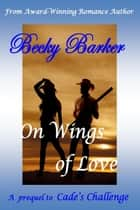 On Wings of Love ebook by Becky Barker