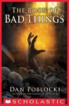 The Book of Bad Things ebook by Dan Poblocki