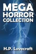 The H. P. Lovecraft Mega Horror Collection - 103 Novellas and Short Stories ebook by H. P. Lovecraft