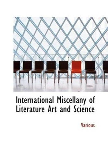 International Miscellany Of Literature, Art And Science, Vol. 1, ebook by Various