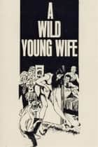 A Wild Young Wife - Erotic Novel ebook by Sand Wayne