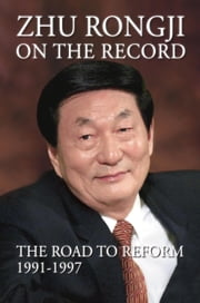 Zhu Rongji on the Record - The Road to Reform 19911997 ebook by Rongji Zhu,Henry A. Kissinger,Helmut Schmidt