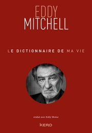 Le dictionnaire de ma vie - Eddy Mitchell eBook by Eddy Mitchell