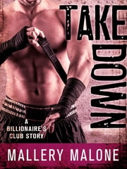 Take Down - A Billionaire's Club Story ebook by Mallery Malone