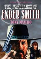 The Vengeance of Ender Smith ebook by Tony Masero