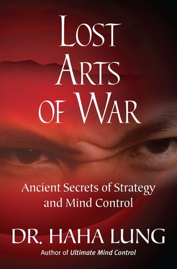 Lost Arts of War - Ancient Secrets of Strategy and Mind Control 電子書 by Dr. Haha Lung