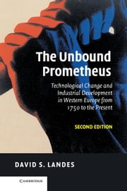 The Unbound Prometheus - Technological Change and Industrial Development in Western Europe from 1750 to the Present ebook by David S. Landes