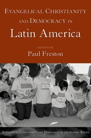 Evangelical Christianity and Democracy in Latin America ebook by Paul Freston