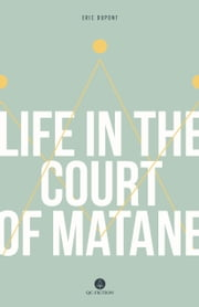 Life in the Court of Matane - By 2018 Giller Finalist Eric Dupont ebook by Eric Dupont, Peter McCambridge
