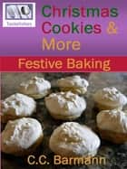 Tastelishes Christmas Cookies & More: Festive Baking ebook by C.C. Barmann