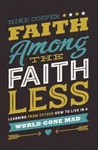 Faith Among the Faithless - Learning from Esther How to Live in a World Gone Mad ebook by Mike Cosper
