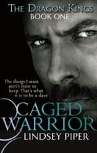 Caged Warrior ebook by Lindsey Piper