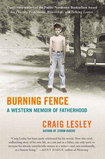 Burning Fence - A Western Memoir of Fatherhood ebook by Craig Lesley