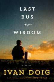 Last Bus to Wisdom - A Novel ebook by Ivan Doig
