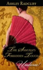 The Samurai's Forbidden Touch (Mills & Boon Historical Undone) ebook by Ashley Radcliff