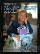 Shabby Chic: The Gift of Giving ebook by Rachel Ashwell