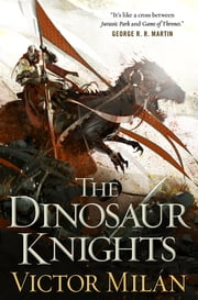 The Dinosaur Knights ebook by Victor Milán