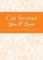 Cat Stories You'll Love - True tales of purrfectly remarkable kitties ebook by Colleen Sell