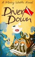 Diver Down (Mercy Watts Mysteries Book Two) ebook by A.W. Hartoin